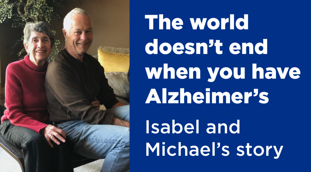 The world doesn't end when you have Alzheimer's: Isabel and Michael's story