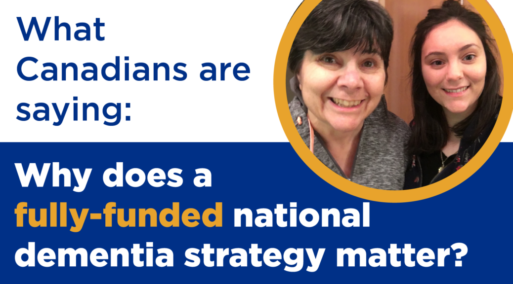 What Canadians are saying: Why does a fully-funded national dementia strategy matter?