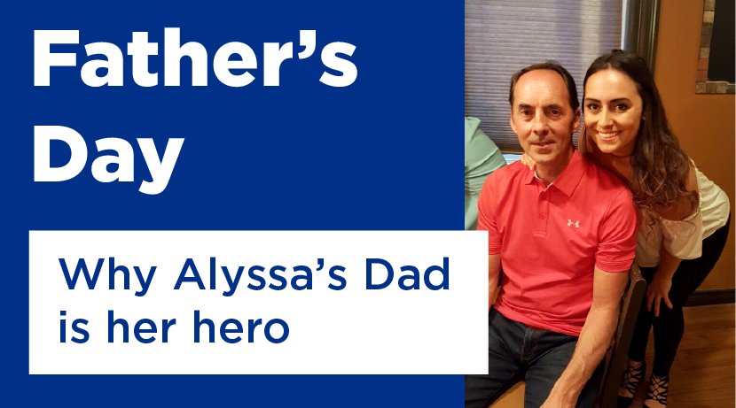 Father's Day: Why Alyssa's Dad is her hero