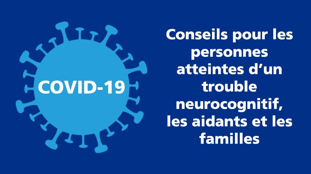 COVID-19 : Conseils pour les personnes atteintes d'un trouble neurocognitif, les aidants et les familles