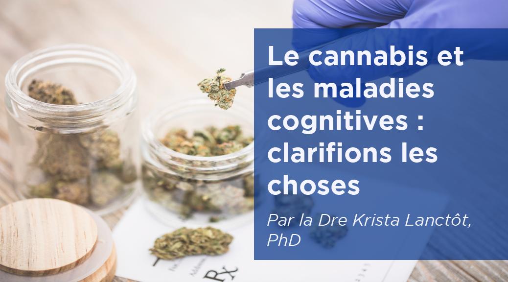 Le cannabis et les maladies cognitives : clarifions les choses, par la Dre Krista Lanctot, PhD