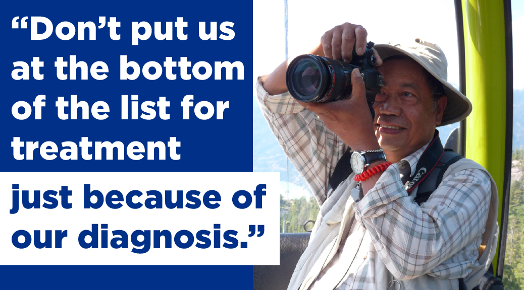 Don't put us at the bottom of the list for treatment just because of our diagnosis