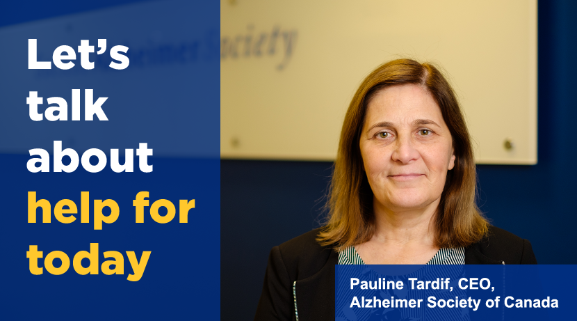 Let's talk about help for today: Pauline Tardif, CEO, Alzheimer Society of Canada