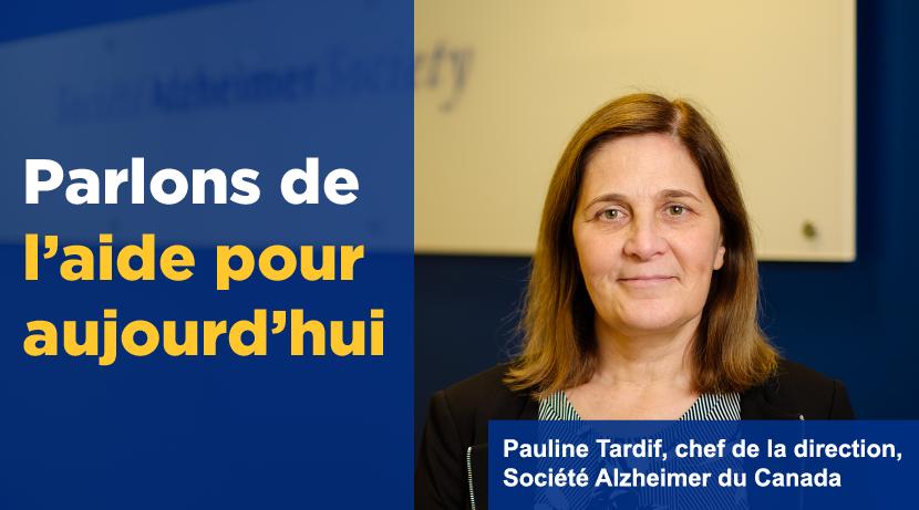 Parlons de l'aide pour aujourd'hui : Pauline Tardif, chef de la direction, Societe Alzheimer du Canada