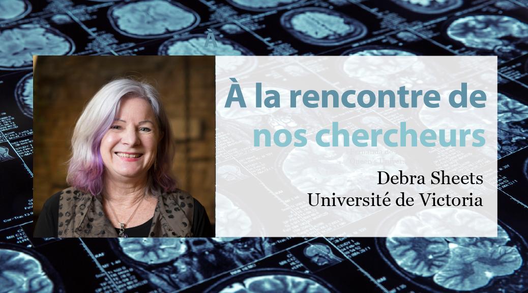 Rencontre avec nos chercheurs: Debra Sheets, Université de Victoria