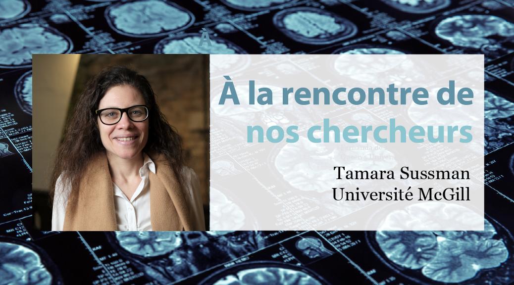 Rencontre avec nos chercheurs : Tamara Sussman, Université McGill