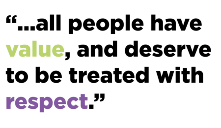 """...all people have value, and deserve to be treated with respect."""