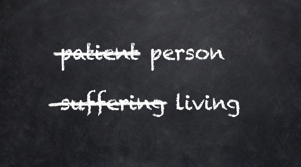 Chalboard with the word 'patient' crossed out and 'person' written next to it, followed by the word 'suffering' crossed out and 'living' next to it