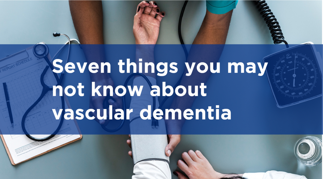 Seven things you may not know about vascular dementia