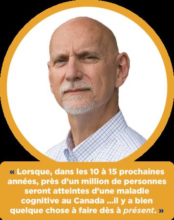 Keith Barrett :  « Lorsque, dans les 10 à 15 prochaines années, près d'un million de personnes seront atteintes d'une maladie cognitive au Canada …il y a bien quelque chose à faire dès à présent. »