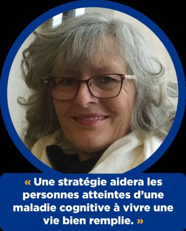Phyllis Fehr :  « Une stratégie aidera les personnes atteintes d'une maladie cognitive à vivre une vie bien remplie. »