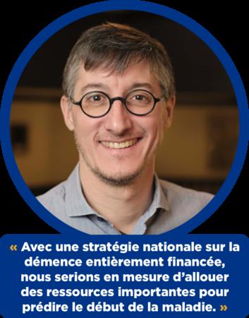 Simon Duchesne :  « Avec une stratégie nationale sur la démence entièrement financée, nous serions en mesure d'allouer des ressources importantes pour prédire le début de la maladie. »