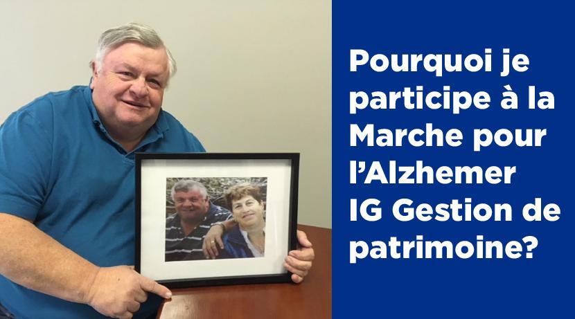 Pourquoi je participe à la Marche pour l'Alzheimer IG Gestion de patrimoine?